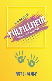 Happiness Journal 100 Days Of Fulfillment Be Happier Stress Free Truly Peaceful And More Creative In Less Than 10 Minutes A Day