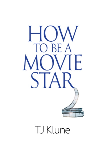 How To Be A Movie Star By Tj Klune On Apple Books