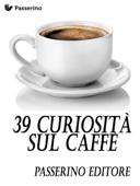 39 curiosità sul caffè Book Cover