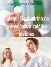Catequesis Doctrina De La Enseanza Catlica Jvenes
