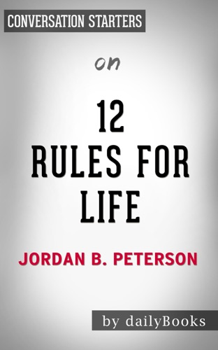 12 Rules For Life: An Antidote to Chaos by Jordan Peterson: Conversation Starters - Daily Books - Daily Books