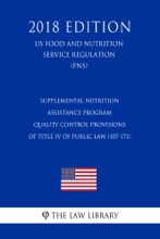 Supplemental Nutrition Assistance Program - Quality Control Provisions Of Title IV Of Public Law (107-171) (US Food And Nutrition Service Regulation) (FNS) (2018 Edition)