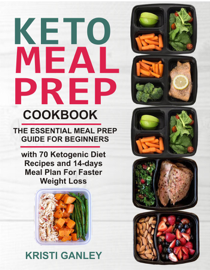 Keto Meal Prep Cookbook: The Essential Meal Prep Guide for Beginners with 70 Ketogenic Diet Recipes and 14 days Meal Plan for Faster Weight Loss book
