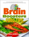 Brain  Boosters  Food Tips Uncover The Special Brain Food Diet Tips And The Amazing Impact Of Eating Healthy Brain Foods For Brain Boost Today