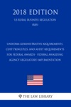Uniform Administrative Requirements Cost Principles And Audit Requirements For Federal Awards - Federal Awarding Agency Regulatory Implementation US Rural Business Regulation RBS 2018 Edition