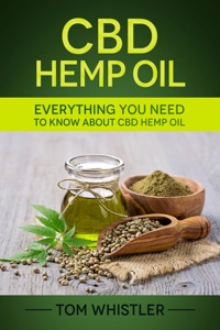 CBD Hemp Oil : Everything You Need to Know About CBD Hemp Oil - Complete Beginner's Guide