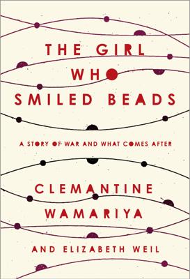 The Girl Who Smiled Beads - Clemantine Wamariya & Elizabeth Weil book
