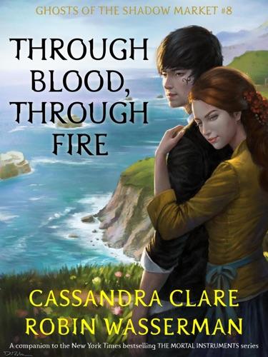 Cassandra Clare & Robin Wasserman - Through Blood, Through Fire