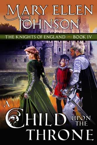 Mary Ellen Johnson - A Child Upon the Throne (The Knights of England Series, Book 4)