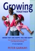 Growing Together: When They Are Happy, You Are Happy: How And What To Teach Your Children In The Way They Should Go