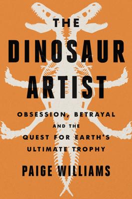 The Dinosaur Artist - Paige Williams book