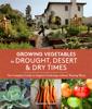 Growing Vegetables in Drought, Desert & Dry Times - Maureen Gilmer