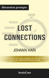 Lost Connections: Uncovering the Real Causes of Depression – and the Unexpected Solutions by Johann Hari (Discussion Prompts) PDF Download