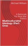 Multiculturalist Ideology Part One A Rationale For Race War Politics