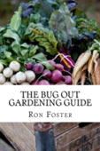 The Bug Out Gardening Guide : Growing Survival Garden Food When It Absolutely Matters