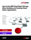 How To Use IBM Cloud Object Storage When Building And Operating Cloud Native Applications