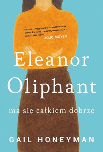 Gail Honeyman - Eleanor Oliphant ma się całkiem dobrze