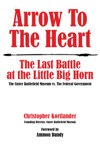 Arrow To The Heart The Last Battle At The Little Big Horn The Custer Battlefield Museum Vs The Federal Government