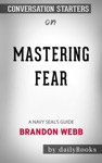 Mastering Fear A Navy SEALs Guide By Brandon Webb Conversation Starters