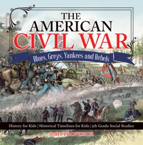 The American Civil War - Blues, Greys, Yankees and Rebels. - History for Kids  Historical Timelines for Kids  5th Grade Social Studies
