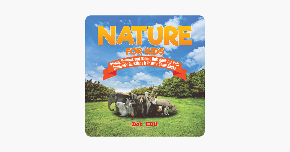‎Nature for Kids Plants, Animals and Nature Quiz Book for Kids Children's  Questions & Answer Game Books