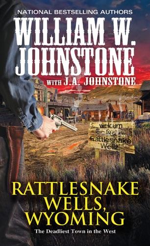 William W. Johnstone & J.A. Johnstone - Rattlesnake Wells, Wyoming