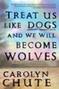 Treat Us Like Dogs And We Will Become Wolves