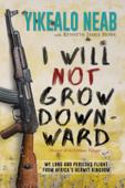 I Will Not Grow Downward - Memoir Of An Eritrean Refugee
