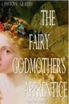 The Fairy Godmothers Apprentice A Fairys Tale Book 1