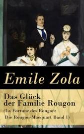 Das Gl Ck Der Familie Rougon La Fortune Des Rougon Die Rougon Macquart Band 1 Vollst Ndige Deutsche Ausgabe