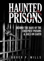 Haunted Prisons: Behind The Bars Of The Creepiest Prisons & Jails On Earth