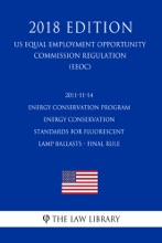 2011-11-14 Energy Conservation Program - Energy Conservation Standards for Fluorescent Lamp Ballasts - Final Rule (US Energy Efficiency and Renewable Energy Office Regulation) (EERE) (2018 Edition)