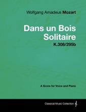 Wolfgang Amadeus Mozart - Dans Un Bois Solitaire - K.308/295b - A Score for Voice and Piano