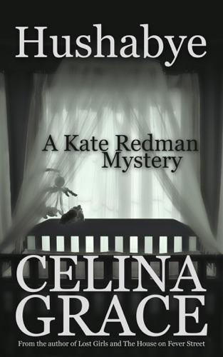 Hushabye (A Kate Redman Mystery: Book 1) - Celina Grace - Celina Grace