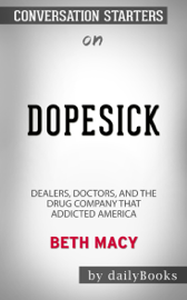 Dopesick: Dealers, Doctors, and the Drug Company that Addicted America by Beth Macy: Conversation Starters