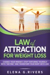 Law Of Attraction For Weight Loss Change Your Relationship With Food Stop Torturing Yourself With Dieting And Transform Your Body With LOA