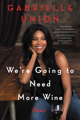 Gabrielle Union - We're Going to Need More Wine book