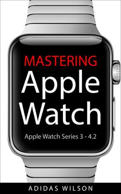 Mastering Apple Watch - Apple Watch Series 3 - 4.2 - Adidas Wilson book