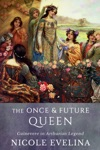 The Once And Future Queen Guinevere In Arthurian Legend