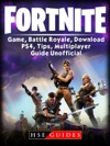 Fortnite Game Battle Royale Download PS4 Tips Multiplayer Guide Unofficial