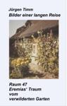 Raum 47 Eremias Traum Vom Verwilderten Garten