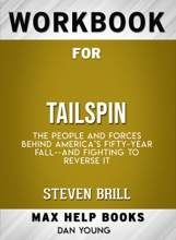 Workbook For Tailspin: The People And Forces Behind America's Fifty-Year Fall--and Those Fighting To Reverse It