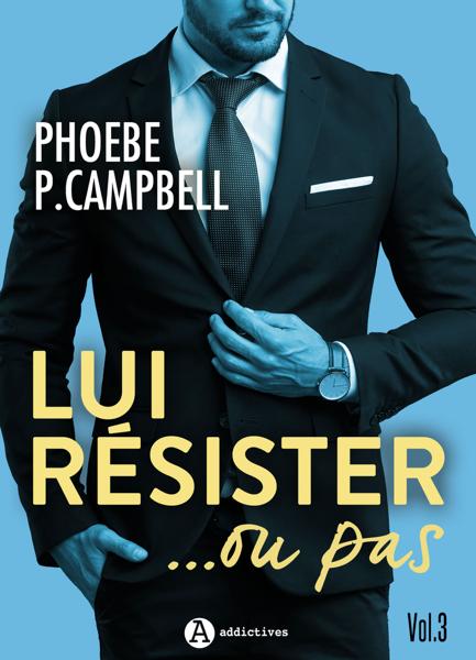 Lui résister… ou pas, vol. 3 par Phoebe P. Campbell