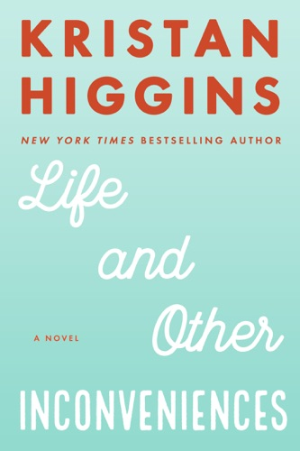 Kristan Higgins - Life and Other Inconveniences