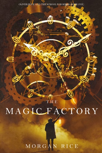 Morgan Rice - The Magic Factory (Oliver Blue and the School for Seers—Book One)