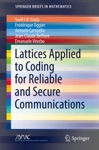 Lattices Applied To Coding For Reliable And Secure Communications