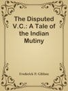 The Disputed VC A Tale Of The Indian Mutiny