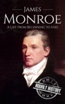 James Monroe A Life From Beginning To End