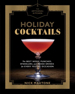 The Artisanal Kitchen: Holiday Cocktails by Nick Mautone Book Cover