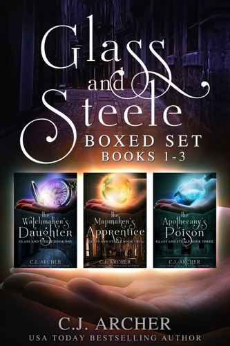 C.J. Archer - Glass and Steele Boxed Set